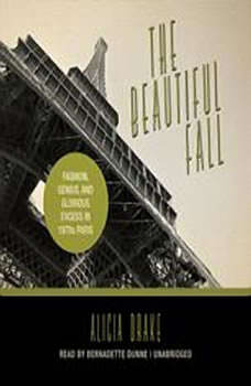 The Beautiful Fall: Fashion, Genius, and Glorious Excess in 1970s Paris, Alicia Drake