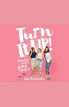 Turn It Up!: Practice Makes Pitch Perfect, Jen Calonita