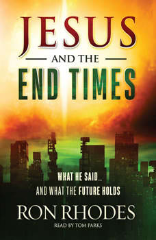 Jesus and the End Times: What He Said...and What the Future Holds What He Said...and What the Future Holds, Ron Rhodes