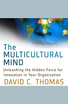 The Multicultural Mind: Unleashing the Hidden Force for Innovation in Your Organization, David Thomas