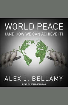 World Peace: (And How We Can Achieve It), Alex J. Bellamy