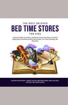 The Most Beloved Bed Time Stores for Kids: 10 Aesop�s Fables for Children, Goldilocks and the Three Bears, Little Red Riding Hood, Snow White and the Seven Dwarfs, The Three Little Pigs, and Many More, Children Story Group