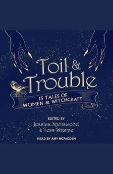 Toil & Trouble: 15 Tales of Women & Witchcraft, Jessica Spotswood