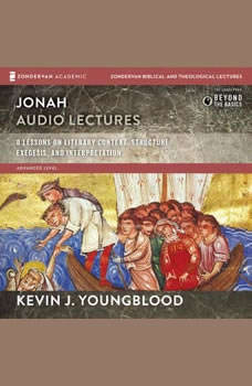 Jonah: Audio Lectures: 8 Lessons on Literary Context, Structure, Exegesis, and Interpretation, Kevin J. Youngblood