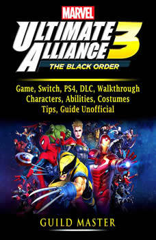 Marvel Ultimate Alliance 3 Game, Switch, PS4, DLC, Walkthrough, Characters, Abilities, Costumes, Tips, Guide Unofficial, Guild Master