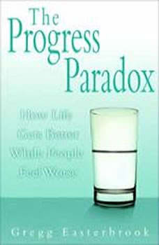 The Progress Paradox: How Life Gets Better While People Feel Worse, Gregg Easterbrook