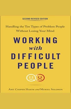 Working with Difficult People, Second Revised Edition: Handling the Ten Types of Problem People Without Losing Your Mind, Amy Cooper Hakim