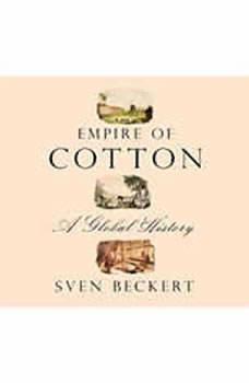 Empire of Cotton: A Global History, Sven Beckert