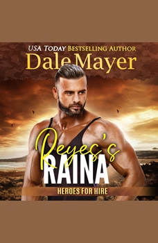 Reyes's Raina: Book 18: Heroes For Hire, Dale Mayer