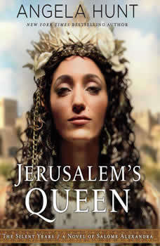 Jerusalem's Queen: A Novel of Salome Alexandra, Angela Hunt