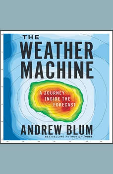 The Weather Machine: A Journey Inside the Forecast, Andrew Blum