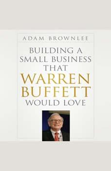 Building a Small Business that Warren Buffett Would Love, Adam Brownlee