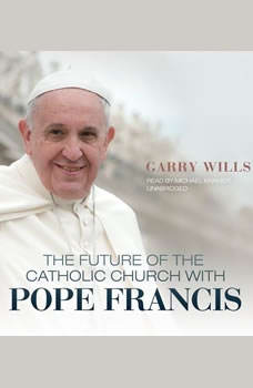 The Future of the Catholic Church with Pope Francis, Garry Wills