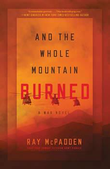 And the Whole Mountain Burned: A War Novel, Ray McPadden
