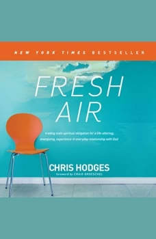 Fresh Air: Trading Stale Spiritual Obligation for a Life-Altering, Energizing, Experience-It-Everyday Relationship with God Trading Stale Spiritual Obligation for a Life-Altering, Energizing, Experience-It-Everyday Relationship with God, Chris Hodges