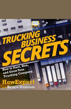 Trucking Business Secrets: How to Start, Grow, and Succeed in Your Trucking Business, HowExpert