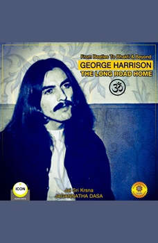 From Beatles To Bhakti & Beyond George Harrison - The Long Road Home, Jagannatha Dasa