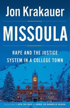 Missoula: Rape and the Justice System in a College Town Rape and the Justice System in a College Town, Jon Krakauer