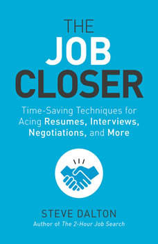 The Job Closer: Time-Saving Techniques for Acing Resumes, Interviews, Negotiations, and More, Steve Dalton