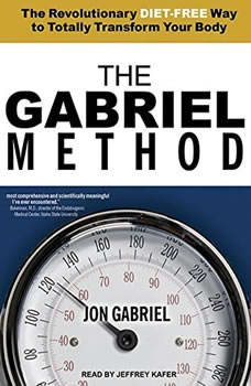 The Gabriel Method: The Revolutionary Diet-free Way to Totally Transform Your Body, Jon Gabriel