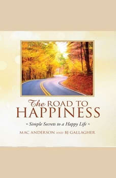 The Road to Happiness: Simple Secrets to a Happy Life, Mac Anderson