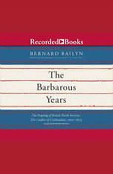 The Barbarous Years: The Peopling of British North America: The Conflict of Civilizations, 1600-1675, Bernard Bailyn
