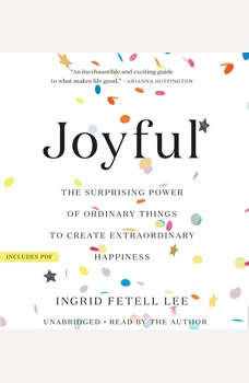 Joyful: The Surprising Power of Ordinary Things to Create Extraordinary Happiness The Surprising Power of Ordinary Things to Create Extraordinary Happiness, Ingrid Fetell Lee
