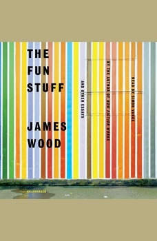 The Fun Stuff: And Other Essays And Other Essays, James Wood