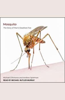 Mosquito: The Story of Man's Deadliest Foe, Michael D'Antonio