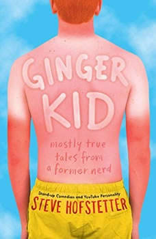 Ginger Kid: Mostly True Tales from a Former Nerd Mostly True Tales from a Former Nerd, Steve Hofstetter