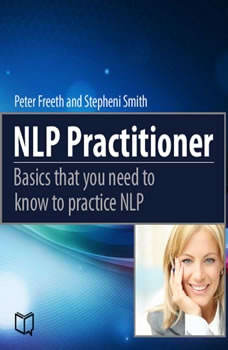 NLP Practitioner. Basics That You Need to Know to Practice NLP , Peter Freeth