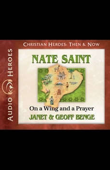 Nate Saint: On a Wing and a Prayer, Janet Benge