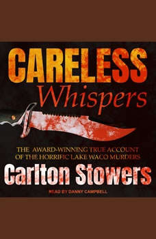 Careless Whispers: The Award-Winning True Account of the Horrific Lake Waco Murders The Award-Winning True Account of the Horrific Lake Waco Murders, Carlton Stowers