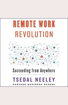 Remote Work Revolution: Succeeding from Anywhere, Tsedal Neeley