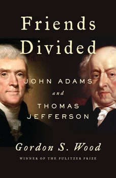 Friends Divided: John Adams and Thomas Jefferson, Gordon S. Wood