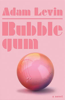 Bubblegum: A Novel, Adam Levin