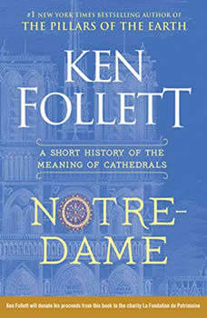 Notre-Dame: A Short History of the Meaning of Cathedrals, Ken Follett