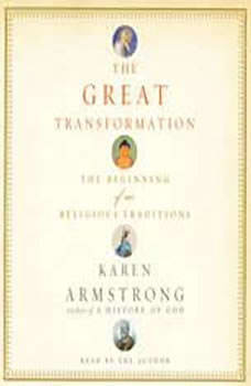 The Great Transformation: The Beginning of Our Religious Traditions, Karen Armstrong