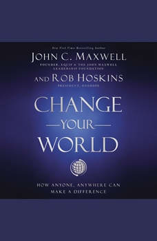 Change Your World: How Anyone, Anywhere Can Make A Difference, John C. Maxwell