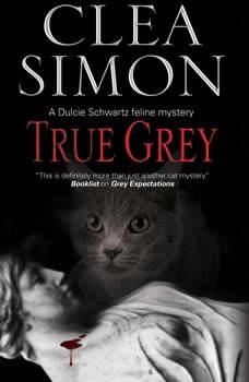 True Grey: A Dulcie Schwartz Feline Mystery A Dulcie Schwartz Feline Mystery, Clea Simon
