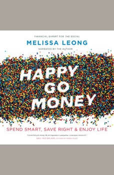 Happy Go Money: Spend Smart, Save Right and Enjoy Life, Melissa Leong