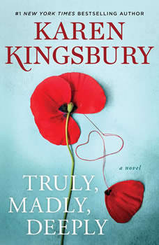Truly, Madly, Deeply: A Novel, Karen Kingsbury