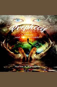 Prophecy: A History and How to Guide, Martin K. Ettington