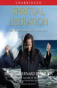 Spiritual Liberation: Fulfilling Your Soul's Potential, Michael Bernard Beckwith