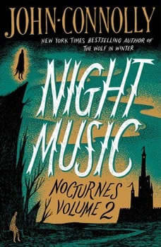 Night Music: Nocturnes Volume Two Nocturnes Volume Two, John Connolly