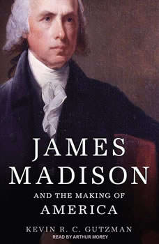 James Madison and the Making of America, Kevin R. C. Gutzman