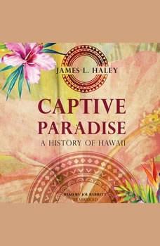Captive Paradise: A History of Hawaii A History of Hawaii, James L. Haley