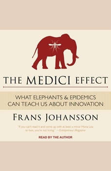 The Medici Effect: What Elephants and Epidemics Can Teach Us About Innovation, Frans Johansson