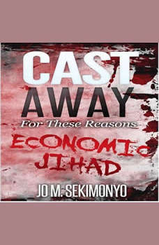 Cast Away : For These Reasons: Economic Jihad, Jo M. Sekimonyo