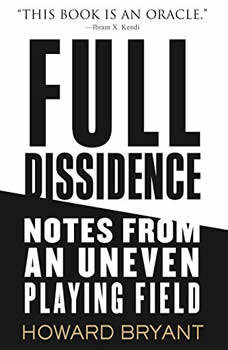Full Dissidence: Notes from an Uneven Playing Field, Howard Bryant
